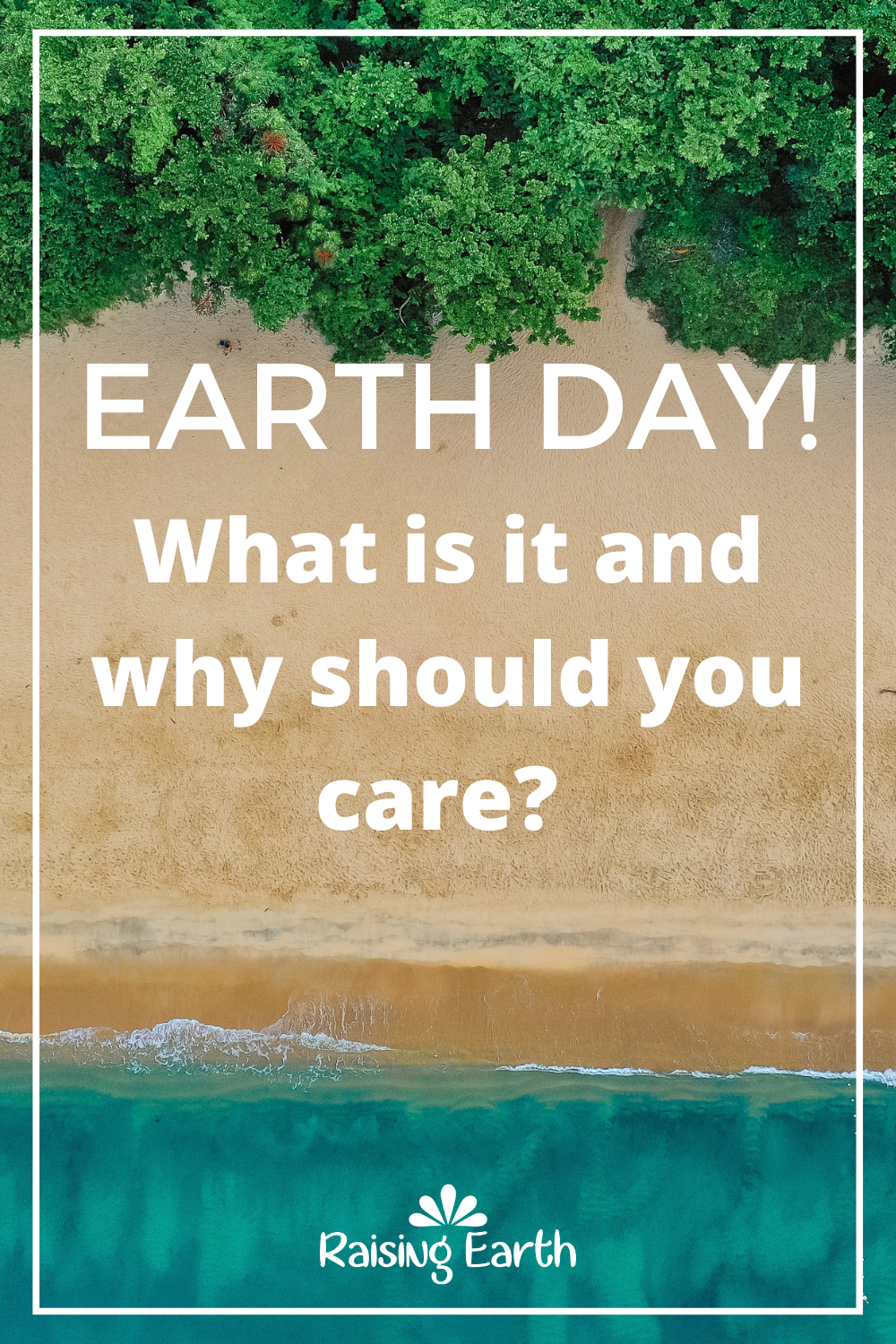 Raising Earth - Earth Day! What is it and why should you care?