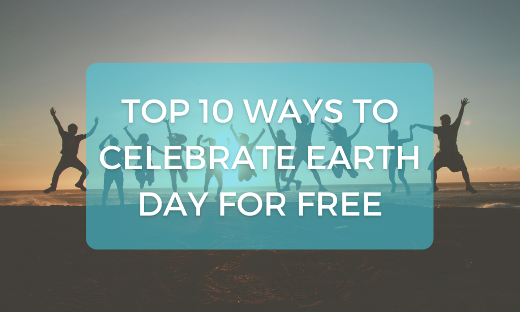 Top 10 Ways To Celebrate Earth Day For Free