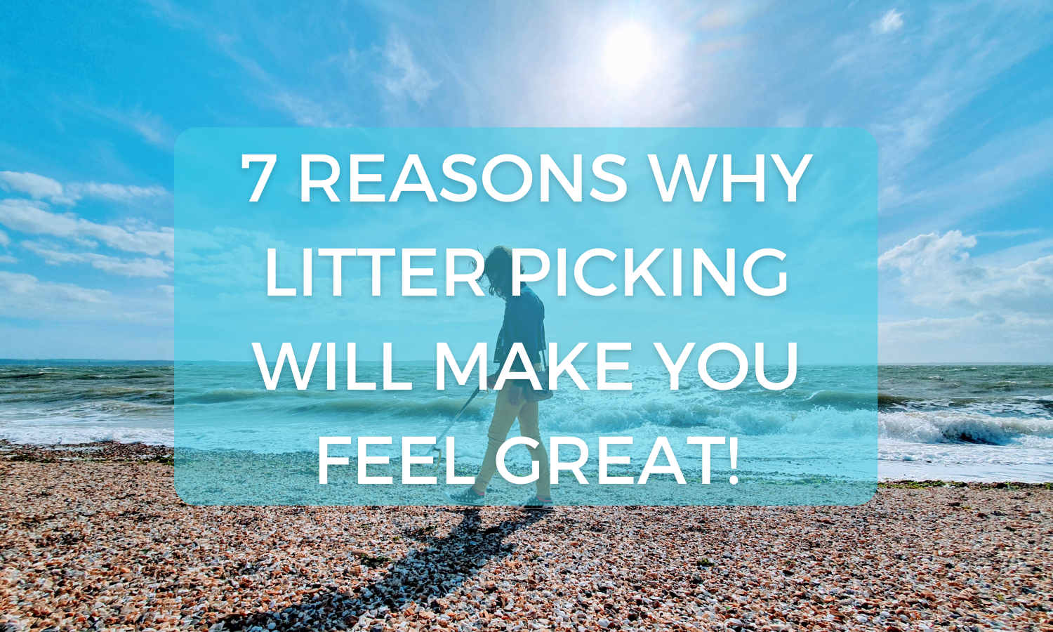 7 Reasons Why Litter Picking Will Make You Feel Great